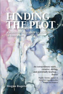 Finding the Plot : A Maternal Approach to Madness in Literature, Paperback Book