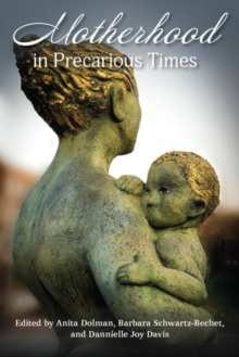 Motherhood in Precarious Times, Paperback / softback Book