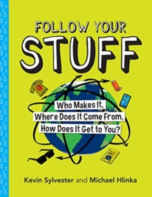 Follow Your Stuff : Who Makes It, Where Does It Come From, How Does It Get to You?, Paperback / softback Book