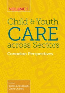 Child and Youth Care Across Sectors Volume 1 : Canadian Perspectives, Paperback / softback Book