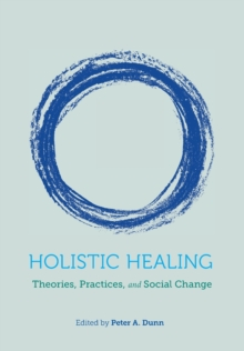 Holistic Healing : Theories, Practices, and Social Change, Paperback / softback Book