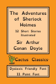 The Adventures of Sherlock Holmes (Cactus Classics Dyslexic Friendly Font) : 12 Short Stories; Illustrated; 11 Point Font; Dyslexia Edition; OpenDyslexic, Paperback / softback Book