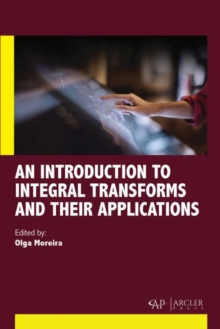 An Introduction to Integral Transforms and Their Applications, Hardback Book