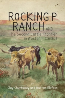 Rocking P Ranch and the Second Cattle Frontier in Western Canada, Paperback / softback Book