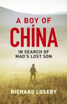 A Boy of China : In Search of Mao's Lost Son, Paperback / softback Book