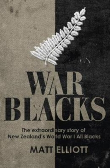 War Blacks : The Extraordinary Story of New Zealand's WWI All Blacks, Paperback / softback Book