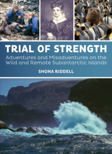 Trial of Strength : Adventures and misadventures on the wild and remote subantarctic islands, Hardback Book