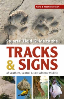 Stuarts' Field Guide to the Tracks and Signs of Southern, Central and East African Wildlife, Paperback / softback Book