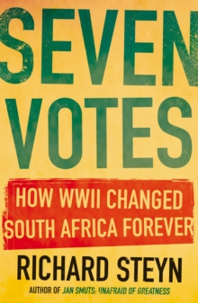 Seven Votes : How WWII Changed South Africa Forever, EPUB eBook