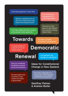 Towards Democratic Renewal : Ideas for Constitutional Change in New Zealand, Paperback / softback Book