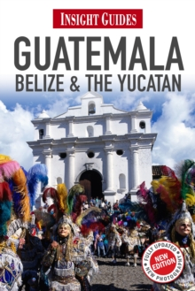 Insight Guides Guatemala, Belize and The Yucatan, Paperback Book