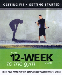 Your 12-week Guide to the Gym, Paperback Book