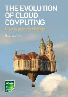 The Evolution of Cloud Computing : How to plan for change, Paperback / softback Book