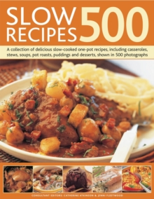 500 Slow Recipes : A Collection of Delicious Slow-cooked One-pot Recipes, Including Casseroles, Stews, Soups, Pot Roasts, Puddings and Desserts, Shown in 500 Photographs, Paperback Book