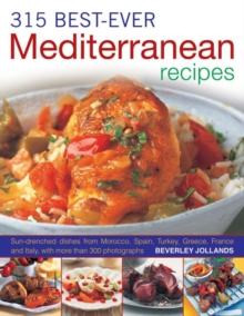 315 Best-ever Mediterranean Recipes : Sun-drenched Dishes from Morocco, Spain, Turkey, Greece, France and Itlay, with More Than 300 Photographs, Paperback Book