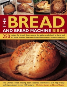 The Bread and Bread Machine Bible : 250 Recipes for Breads from Around the World, Made Both by Hand and in a Bread Machine, with Traditional Classics and New Ideas, Paperback Book
