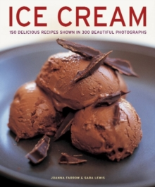 Ice Cream : 150 Delicious Recipes Shown in 300 Beautiful Photographs, Paperback Book
