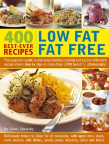 400 Low Fat Fat Free Best-ever Recipes : The Essential Guide to Everyday Healthy Cooking and Eating with Each Recipe Shown Step by Step in More Than 1900 Beautiful Photographs, Paperback Book