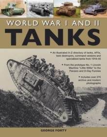 World War I and II Tanks : an Illustrated A-Z Directory of Tanks, AFVs, Tank Destroyers, Command Versions and Specialized Tanks from 1916-45, Paperback Book