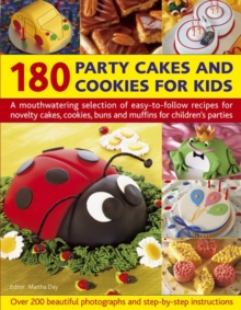 180 Party Cakes & Cookies for Kids : A Fabulous Selection of Recipes for Novelty Cakes, Cookies, Buns and Muffins for Children's Parties, Paperback / softback Book