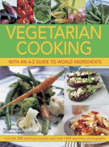 Vegetarian Cooking with an A-Z Guide to World Ingredients : Includes 300 Delicious Recipes and Over 1400 Stunning Photographs, Paperback / softback Book
