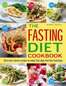 The Easy Fasting Diet Cookbook : Ultra-Low Calorie Recipes to Make Fast Days Feel Like Food Days, Paperback Book