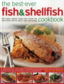 The Best-Ever Fish & Shellfish Cookbook : 320 Classic Seafood Recipes from Around the World Shown Step by Step in 1500 Photographs, Paperback / softback Book