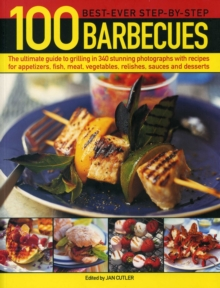 100 Best-Ever Step-by-Step Barbecues : The Ultimate Guide to Grilling in 340 Stunning Photographs with Recipes for Appetizers, Fish, Meat, Vegetables, Relishes, Sauces and Desserts, Paperback / softback Book