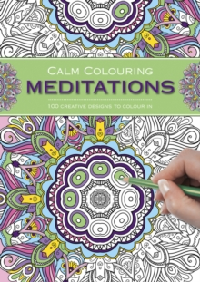Calm Colouring: Meditations : 100 Creative Designs to Colour in, Spiral bound Book