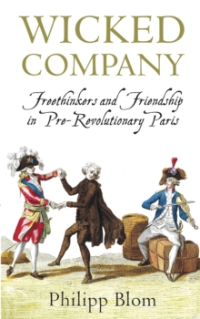 Wicked Company : Freethinkers and Friendship in pre-Revolutionary Paris, Paperback Book