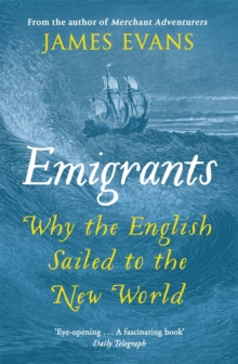 Emigrants : Why the English Sailed to the New World, Paperback Book