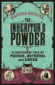 The Inheritor's Powder : A Cautionary Tale of Poison, Betrayal and Greed, Paperback Book