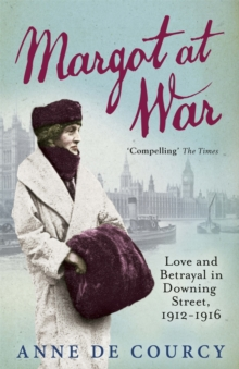 Margot at War : Love and Betrayal in Downing Street, 1912-1916, Paperback Book