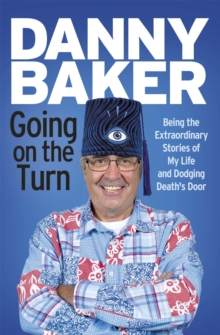 Going on the Turn : Being the Extraordinary Stories of My Life and Dodging Death's Door, Paperback / softback Book