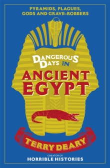 Dangerous Days in Ancient Egypt : Pyramids, Plagues, Gods and Grave-Robbers, Paperback Book