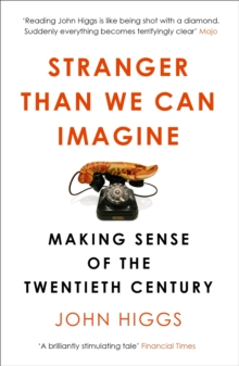 Stranger Than We Can Imagine : Making Sense of the Twentieth Century, Paperback Book