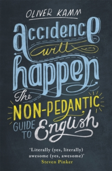 Accidence Will Happen : The Non-Pedantic Guide to English, Paperback / softback Book