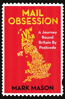 Mail Obsession : A Journey Round Britain by Postcode, Paperback / softback Book