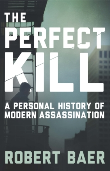 The Perfect Kill : A Personal History of Modern Assassination, Paperback Book