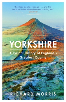 Yorkshire : A lyrical history of England's greatest county, Paperback / softback Book