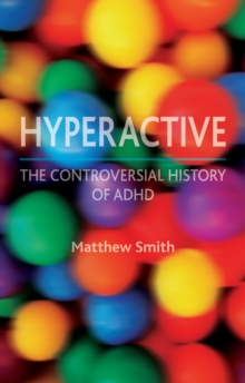 Hyperactive : A History of ADHD, Hardback Book