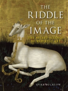 The Riddle of the Image : The Secret Science of Medieval Art, Hardback Book