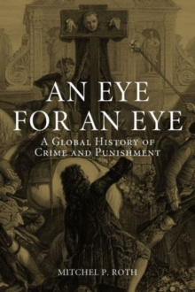 An Eye for an Eye : A Global History of Crime and Punishment, Hardback Book