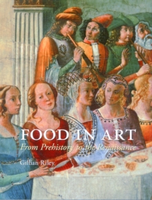 Food in Art : From Prehistory to Renaissance, Hardback Book