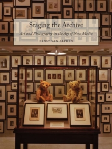 Staging the Archive : Art and Photography in the Age of New Media, Paperback / softback Book