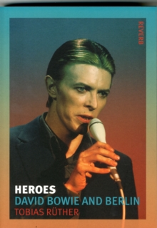 Heroes : David Bowie and Berlin, Paperback Book