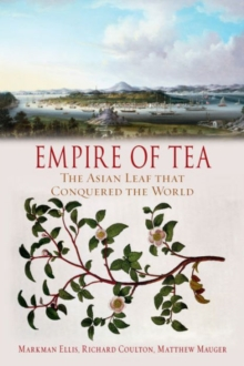 Empire of Tea : The Asian Leaf that Conquered the World, Hardback Book