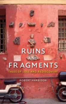 Ruins and Fragments : Tales of Loss and Rediscovery, Hardback Book