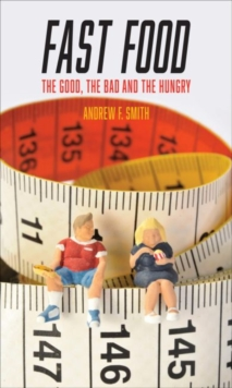 Fast Food : The Good, the Bad and the Hungry, Paperback Book