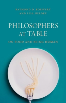 Philosophers at Table : On Food and Being Human, Paperback / softback Book